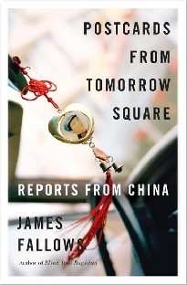 Postcards from Tomorrow Square By James Fallows Vintage 288 pp., $14.95