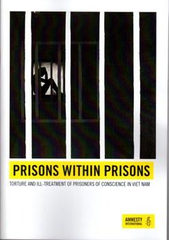 """Bản Báo cáo """"Nhà tù trong nhà tù: Tra tấn và ngược đãi các Tù Nhân Lương Tâm tại Việt Nam"""" của ông John Coughlan, nhân viên Amnesty Intenational, đặc trách nghiên cứu về Việt Nam."""