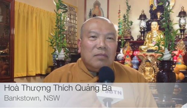 Hòa thượng Thích Quảng Ba, phó Hội chủ Giáo hội Phật giáo Việt Nam Thống Nhất Hải ngoại tại Úc Đại Lợi và Tân Tây Lan, đồng thời là phó chủ tịch Tổng liên hội Phật giáo Thế giới