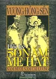 Hồi Ký 50 Năm Mê Hát - Năm Mươi Năm Cải Lương của cụ Vương Hồng Sển